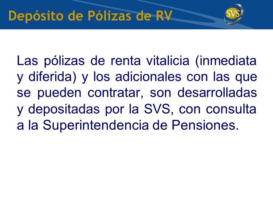 Depósito de Pólizas de RV Las pólizas de renta vitalicia (inmediata y diferida) y los adicionales con las que se pueden contratar, son desarrolladas y depositadas por la SVS, con consulta a la Superintendencia de Pensiones.