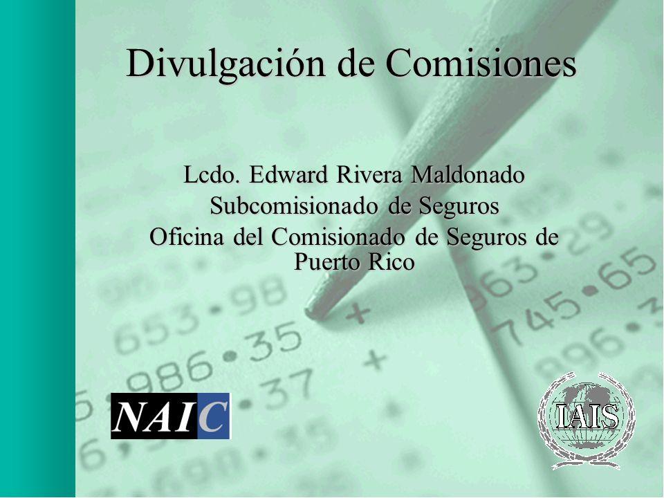 Divulgación de Comisiones Lcdo. Edward Rivera Maldonado Subcomisionado de Seguros Oficina del Comisionado de Seguros de Puerto Rico