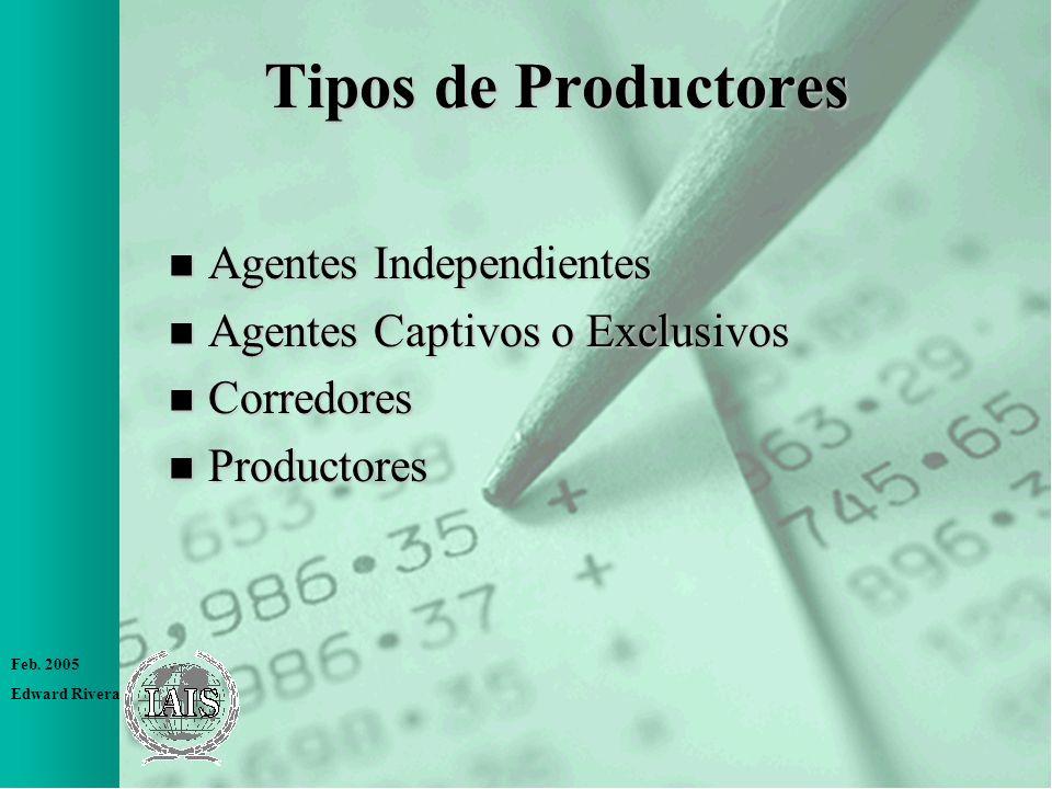 Feb. 2005 Edward Rivera Tipos de Productores n Agentes Independientes n Agentes Captivos o Exclusivos n Corredores n Productores