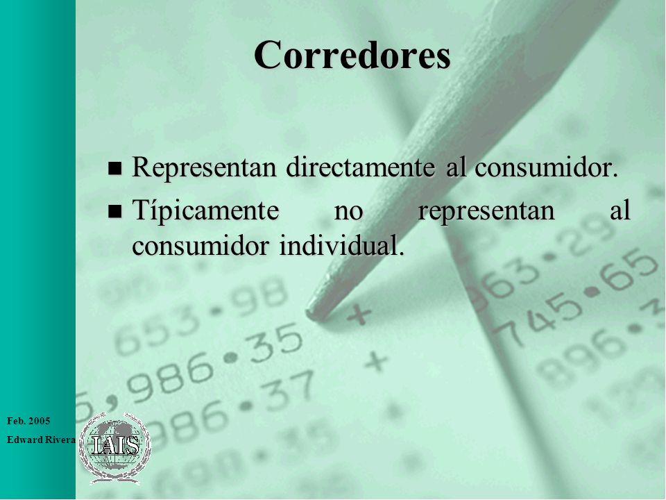 Feb. 2005 Edward Rivera Corredores n Representan directamente al consumidor. n Típicamente no representan al consumidor individual.