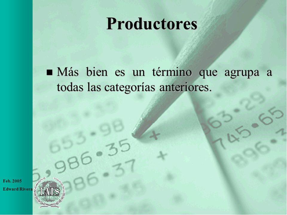 Feb. 2005 Edward Rivera Productores n Más bien es un término que agrupa a todas las categorías anteriores.