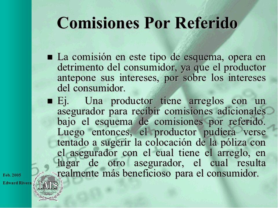 Feb. 2005 Edward Rivera Comisiones Por Referido n La comisión en este tipo de esquema, opera en detrimento del consumidor, ya que el productor antepon
