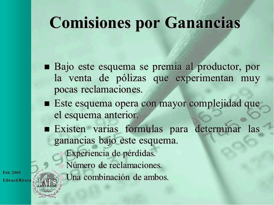 Feb. 2005 Edward Rivera Comisiones por Ganancias n Bajo este esquema se premia al productor, por la venta de pólizas que experimentan muy pocas reclam