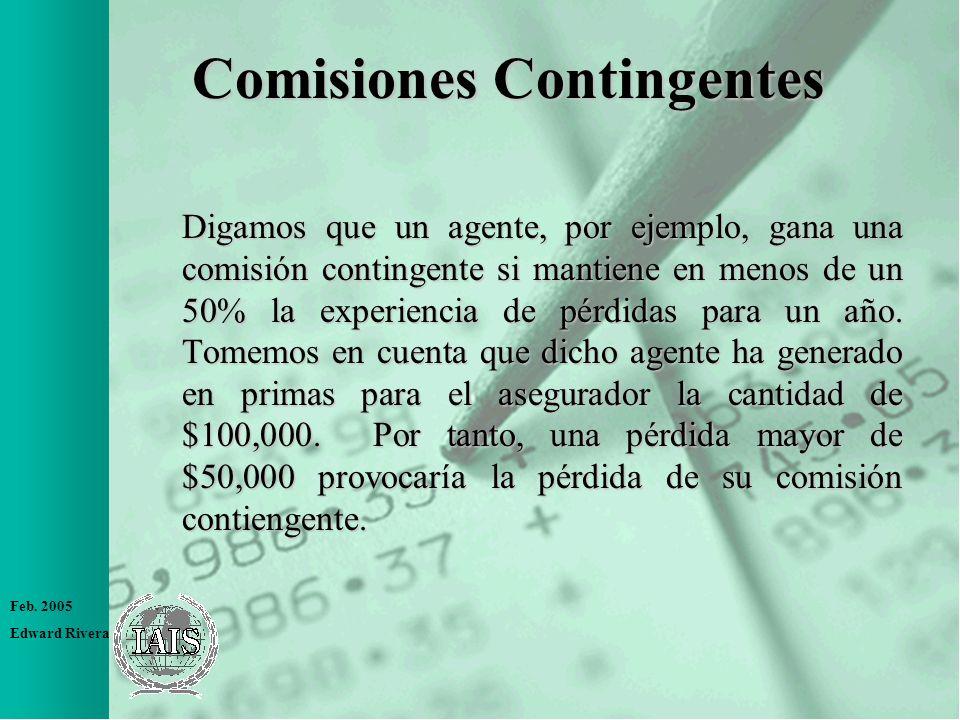 Feb. 2005 Edward Rivera Comisiones Contingentes Digamos que un agente, por ejemplo, gana una comisión contingente si mantiene en menos de un 50% la ex