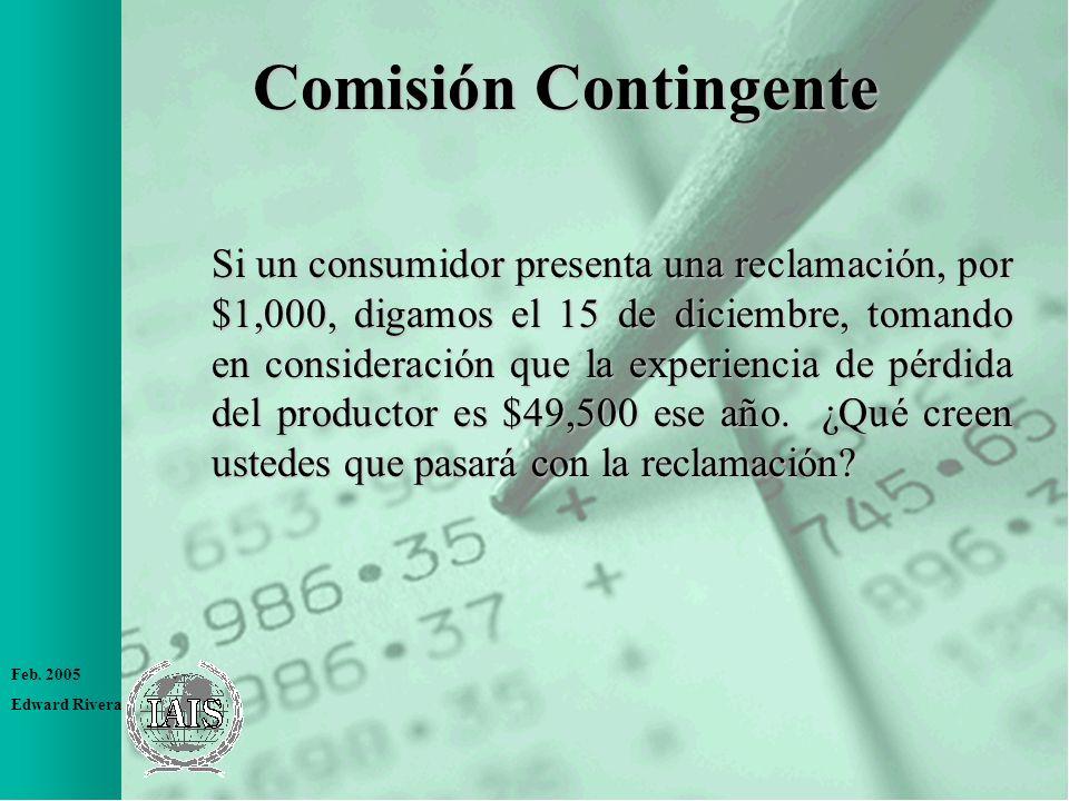 Feb. 2005 Edward Rivera Comisión Contingente Si un consumidor presenta una reclamación, por $1,000, digamos el 15 de diciembre, tomando en consideraci