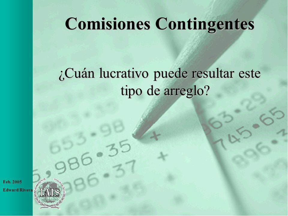 Feb. 2005 Edward Rivera Comisiones Contingentes ¿Cuán lucrativo puede resultar este tipo de arreglo?