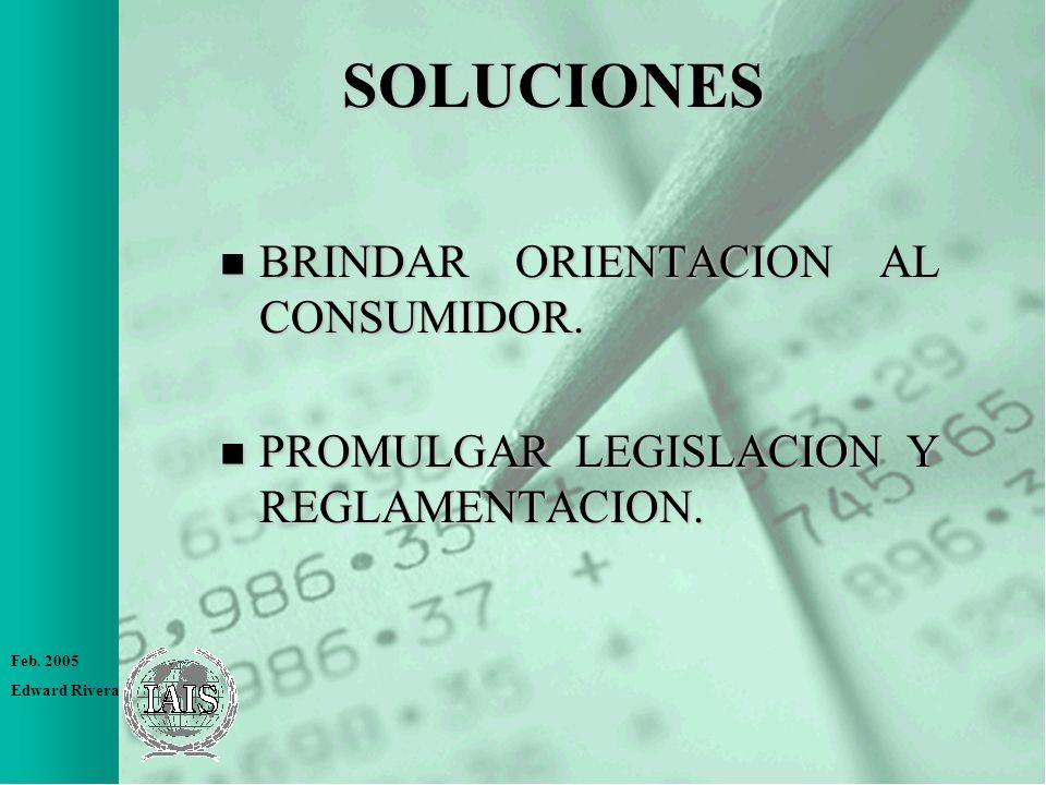 Feb. 2005 Edward Rivera SOLUCIONES n BRINDAR ORIENTACION AL CONSUMIDOR. n PROMULGAR LEGISLACION Y REGLAMENTACION.