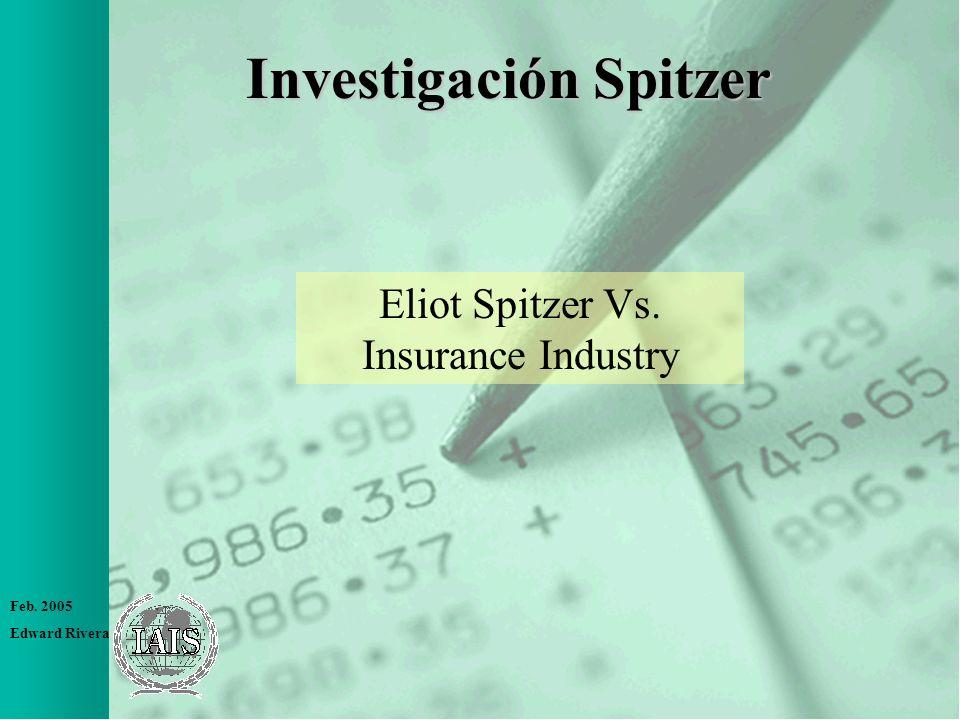 Feb. 2005 Edward Rivera Investigación Spitzer Eliot Spitzer Vs. Insurance Industry