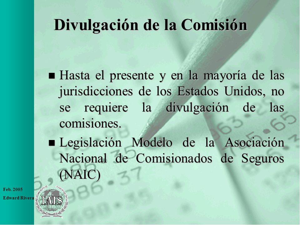Feb. 2005 Edward Rivera Divulgación de la Comisión n Hasta el presente y en la mayoría de las jurisdicciones de los Estados Unidos, no se requiere la