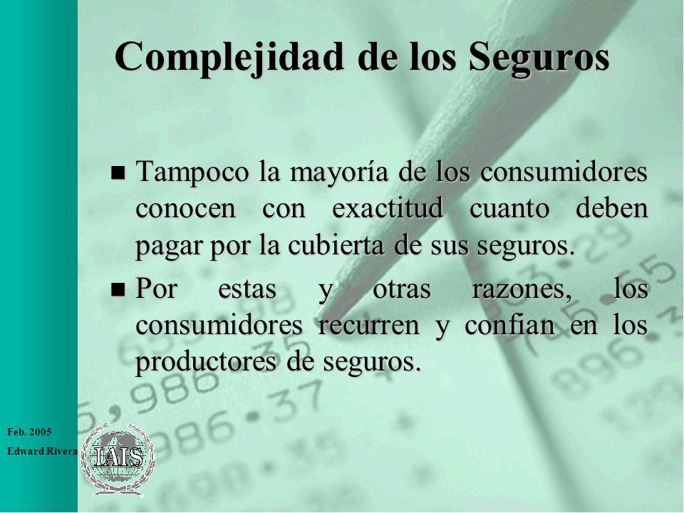 Feb. 2005 Edward Rivera Complejidad de los Seguros n Tampoco la mayoría de los consumidores conocen con exactitud cuanto deben pagar por la cubierta d