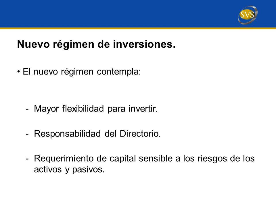 Nuevo régimen de inversiones.El nuevo régimen contempla: -Mayor flexibilidad para invertir.