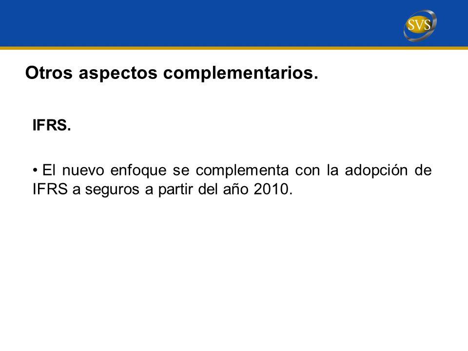 IFRS.El nuevo enfoque se complementa con la adopción de IFRS a seguros a partir del año 2010.