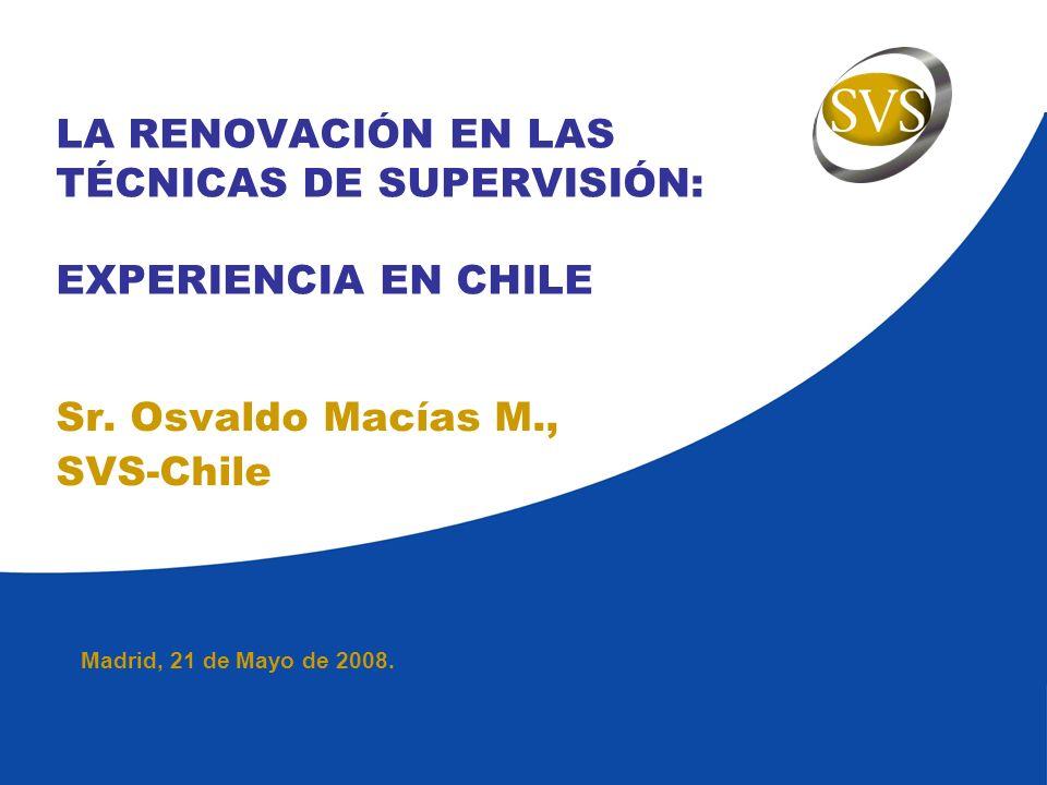 Madrid, 21 de Mayo de 2008.LA RENOVACIÓN EN LAS TÉCNICAS DE SUPERVISIÓN: EXPERIENCIA EN CHILE Sr.