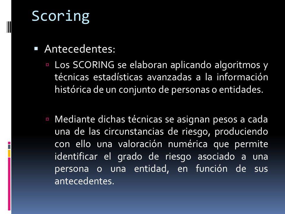 Scoring Antecedentes: Los SCORING se elaboran aplicando algoritmos y técnicas estadísticas avanzadas a la información histórica de un conjunto de pers