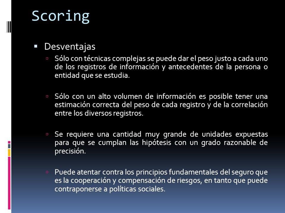 Scoring Desventajas Sólo con técnicas complejas se puede dar el peso justo a cada uno de los registros de información y antecedentes de la persona o entidad que se estudia.