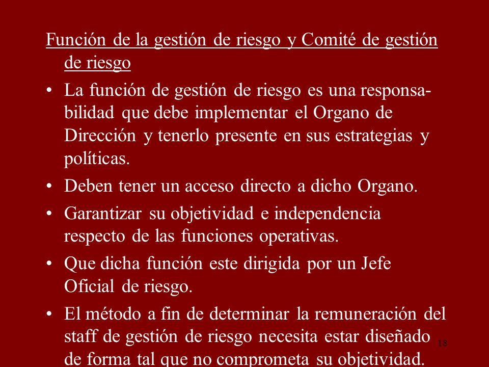 18 Función de la gestión de riesgo y Comité de gestión de riesgo La función de gestión de riesgo es una responsa- bilidad que debe implementar el Orga