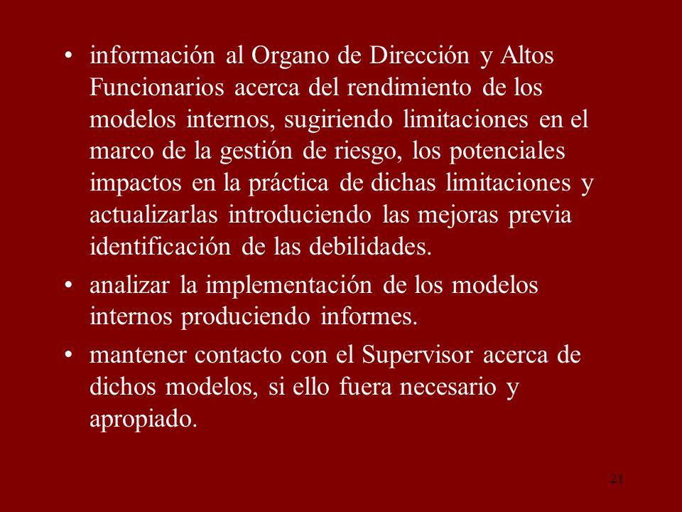 21 información al Organo de Dirección y Altos Funcionarios acerca del rendimiento de los modelos internos, sugiriendo limitaciones en el marco de la g