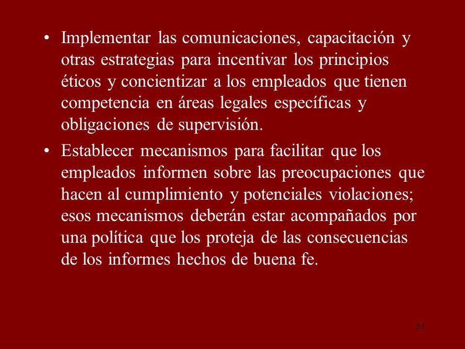 31 Implementar las comunicaciones, capacitación y otras estrategias para incentivar los principios éticos y concientizar a los empleados que tienen co