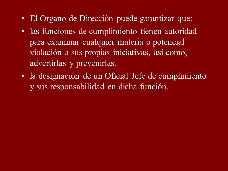 33 El Organo de Dirección puede garantizar que: las funciones de cumplimiento tienen autoridad para examinar cualquier materia o potencial violación a