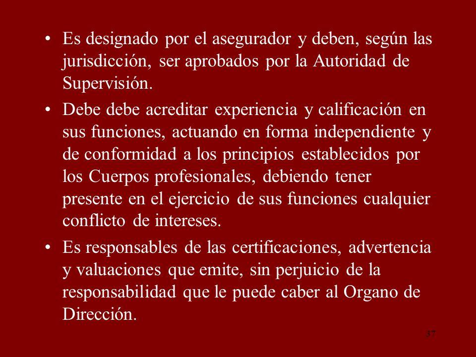 37 Es designado por el asegurador y deben, según las jurisdicción, ser aprobados por la Autoridad de Supervisión. Debe debe acreditar experiencia y ca