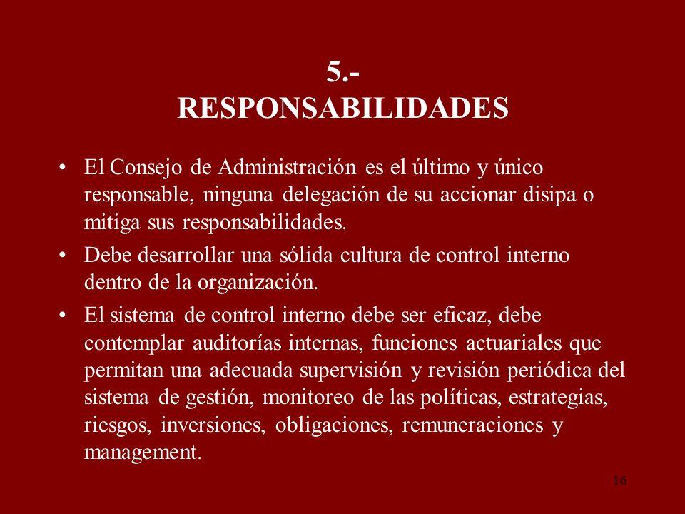 16 5.- RESPONSABILIDADES El Consejo de Administración es el último y único responsable, ninguna delegación de su accionar disipa o mitiga sus responsa