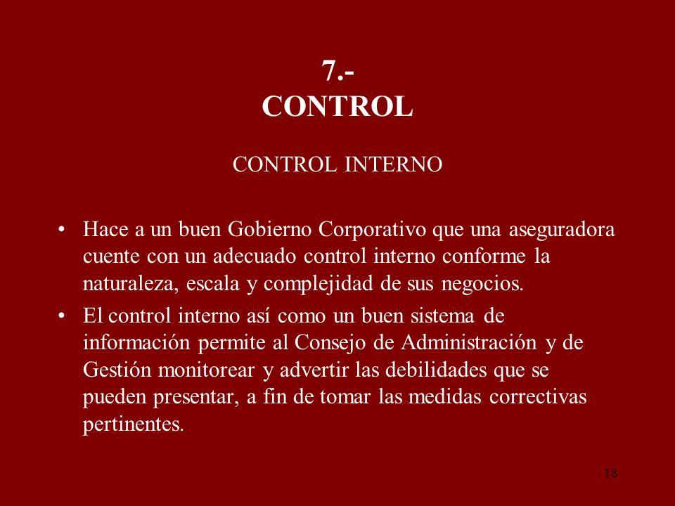 18 7.- CONTROL CONTROL INTERNO Hace a un buen Gobierno Corporativo que una aseguradora cuente con un adecuado control interno conforme la naturaleza,