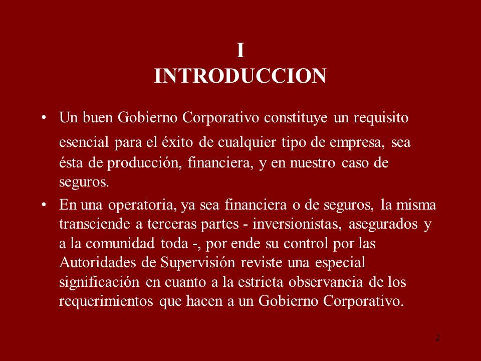 2 I INTRODUCCION Un buen Gobierno Corporativo constituye un requisito esencial para el éxito de cualquier tipo de empresa, sea ésta de producción, fin