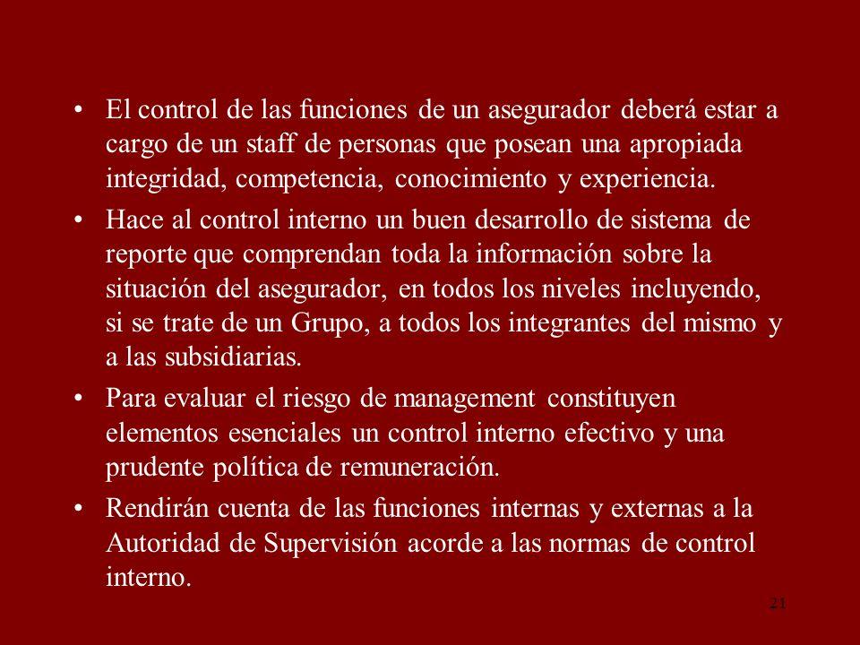 21 El control de las funciones de un asegurador deberá estar a cargo de un staff de personas que posean una apropiada integridad, competencia, conocim