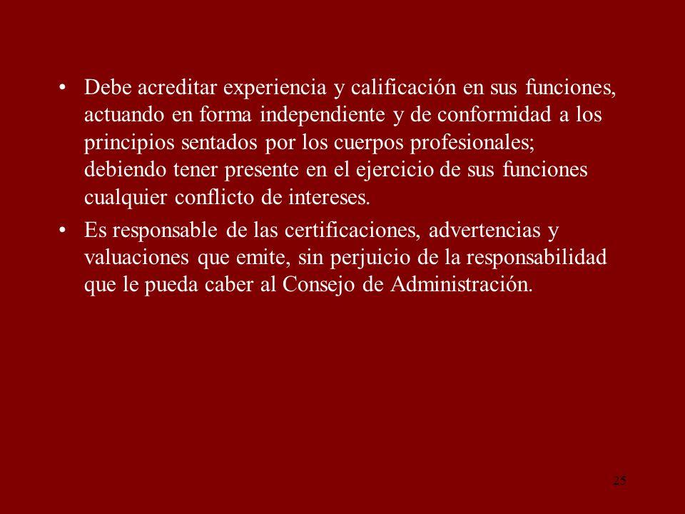 25 Debe acreditar experiencia y calificación en sus funciones, actuando en forma independiente y de conformidad a los principios sentados por los cuer