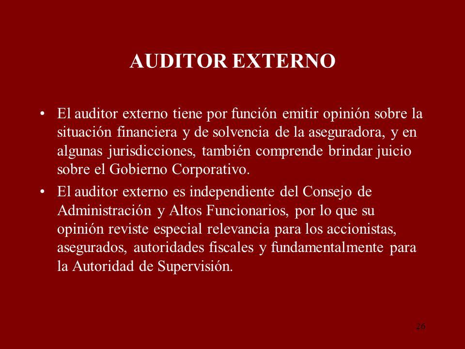 26 AUDITOR EXTERNO El auditor externo tiene por función emitir opinión sobre la situación financiera y de solvencia de la aseguradora, y en algunas ju