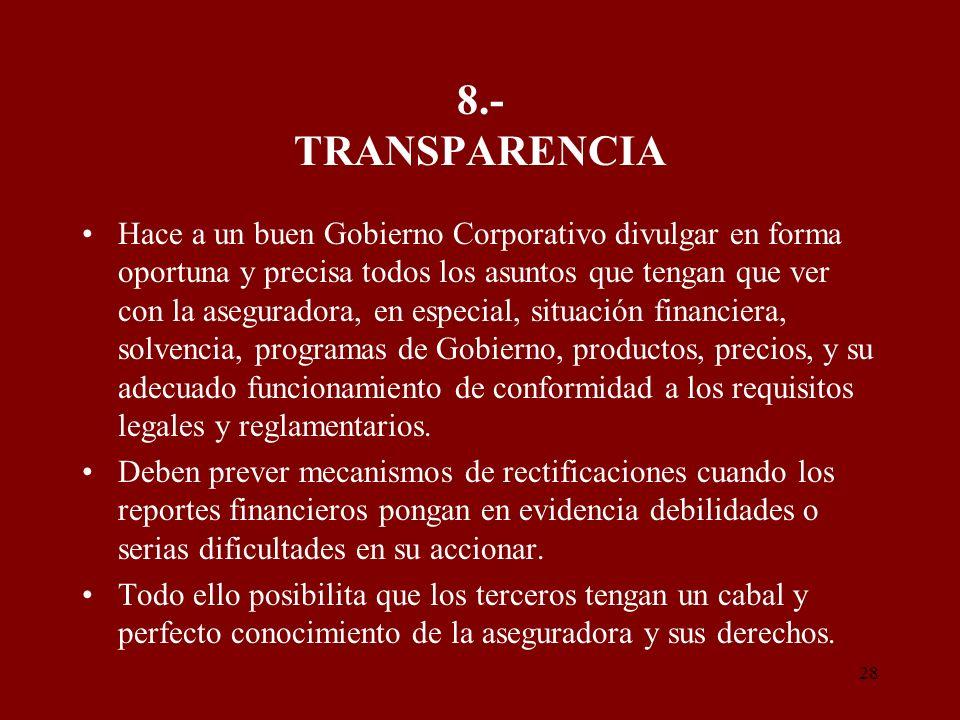 28 8.- TRANSPARENCIA Hace a un buen Gobierno Corporativo divulgar en forma oportuna y precisa todos los asuntos que tengan que ver con la aseguradora,