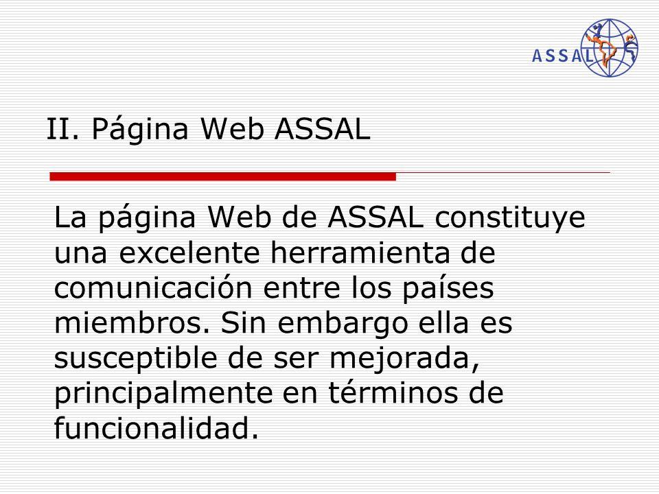 II. Página Web ASSAL La página Web de ASSAL constituye una excelente herramienta de comunicación entre los países miembros. Sin embargo ella es suscep