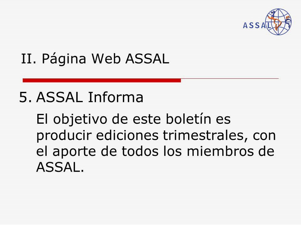 II. Página Web ASSAL 5.ASSAL Informa El objetivo de este boletín es producir ediciones trimestrales, con el aporte de todos los miembros de ASSAL.