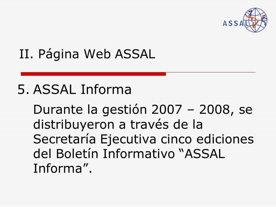 II. Página Web ASSAL 5.ASSAL Informa Durante la gestión 2007 – 2008, se distribuyeron a través de la Secretaría Ejecutiva cinco ediciones del Boletín