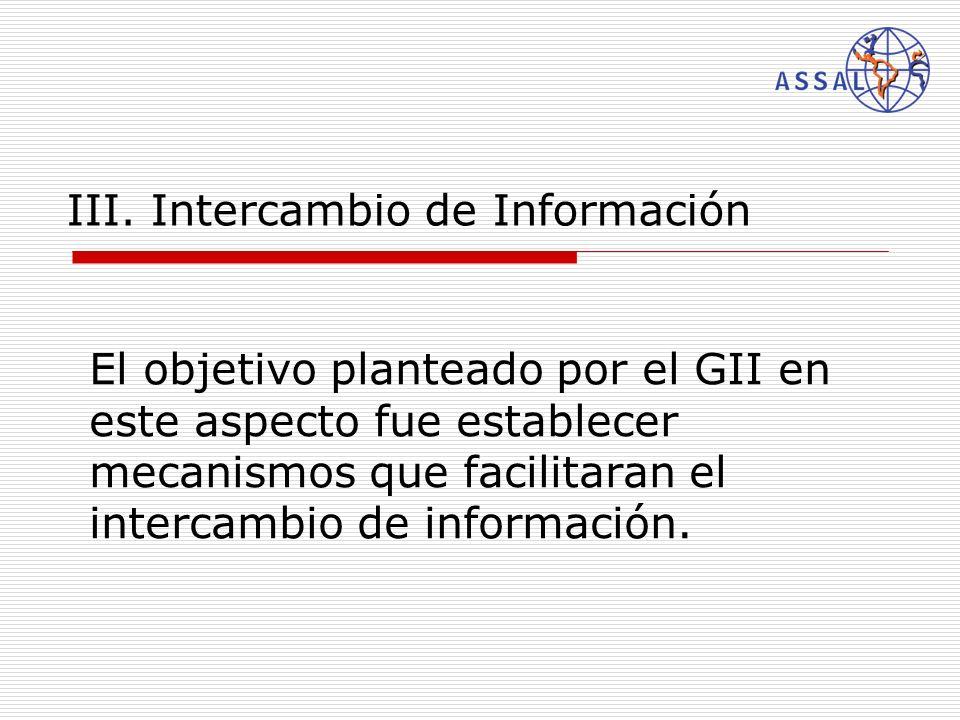 III. Intercambio de Información El objetivo planteado por el GII en este aspecto fue establecer mecanismos que facilitaran el intercambio de informaci