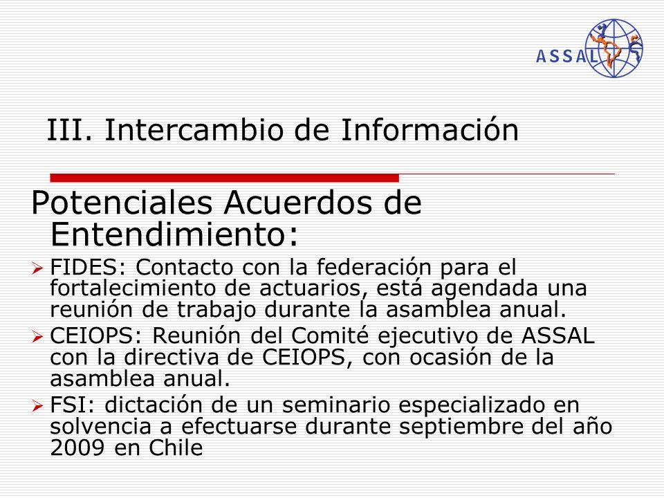 III. Intercambio de Información Potenciales Acuerdos de Entendimiento : FIDES: Contacto con la federación para el fortalecimiento de actuarios, está a