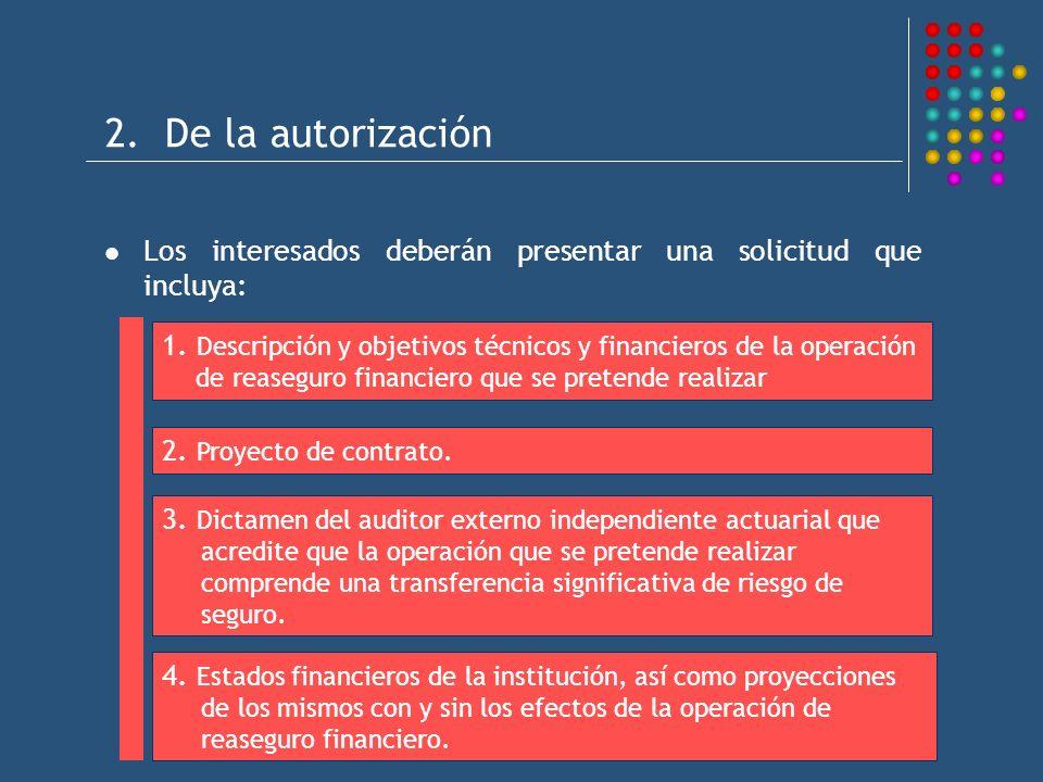 2. De la autorización Los interesados deberán presentar una solicitud que incluya: 1. Descripción y objetivos técnicos y financieros de la operación d
