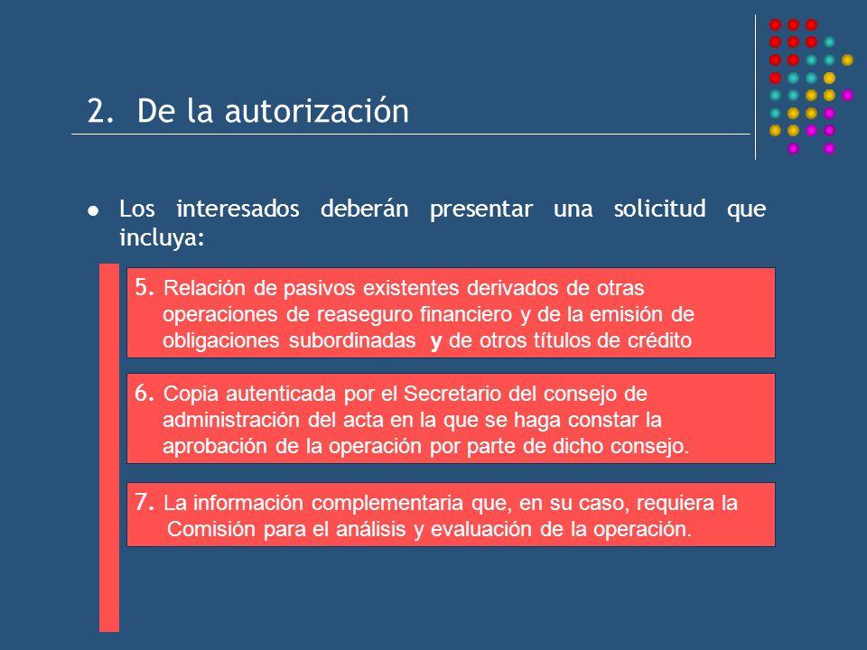 2. De la autorización Los interesados deberán presentar una solicitud que incluya: 5. Relación de pasivos existentes derivados de otras operaciones de