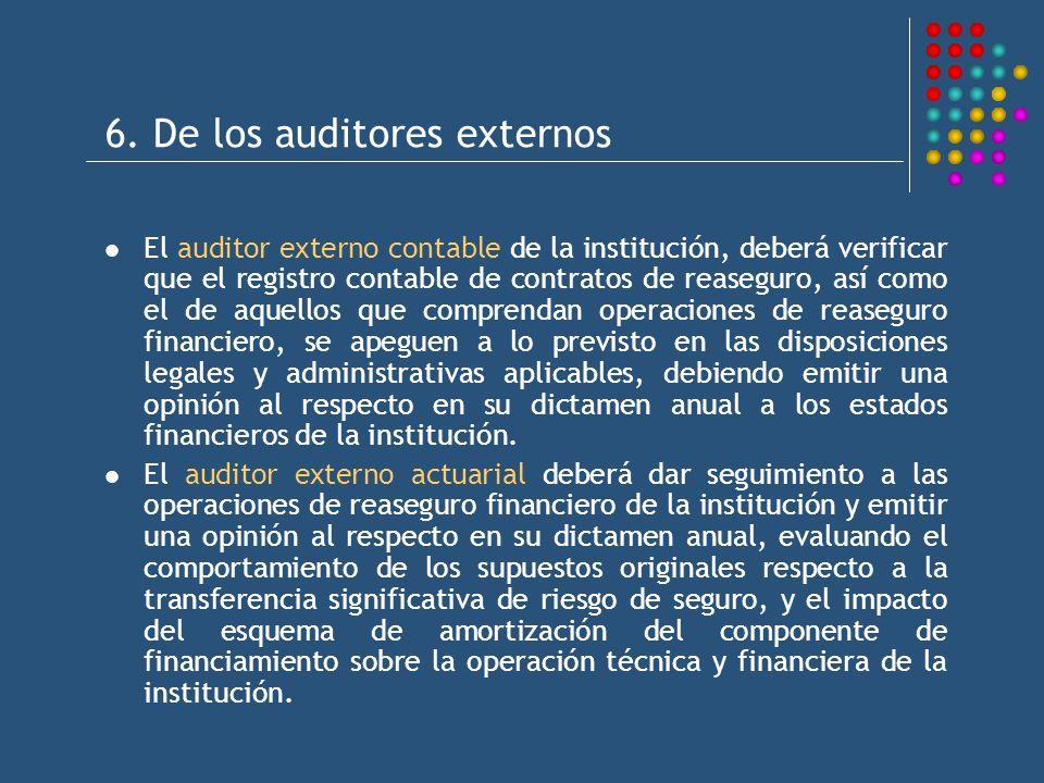 6. De los auditores externos El auditor externo contable de la institución, deberá verificar que el registro contable de contratos de reaseguro, así c