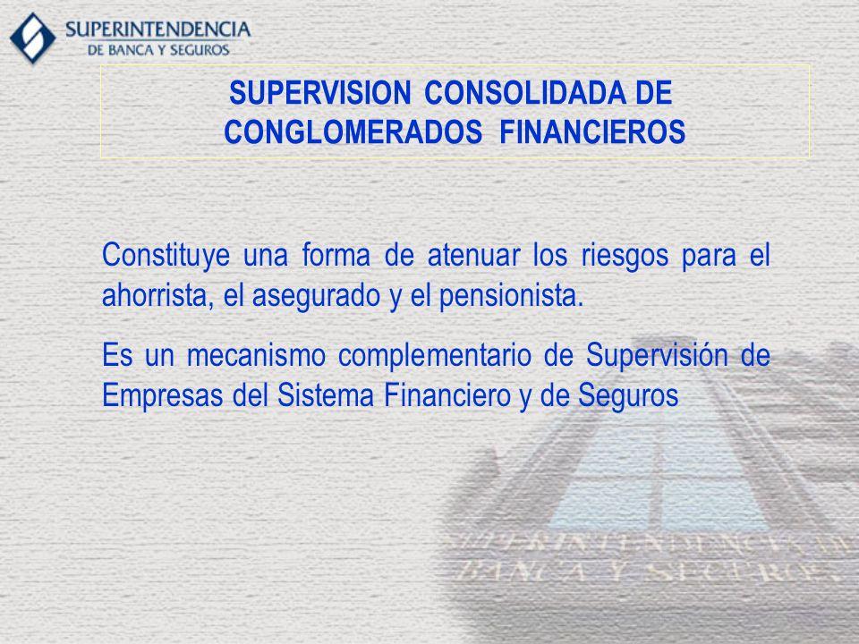 SUPERVISION CONSOLIDADA DE CONGLOMERADOS FINANCIEROS Constituye una forma de atenuar los riesgos para el ahorrista, el asegurado y el pensionista. Es