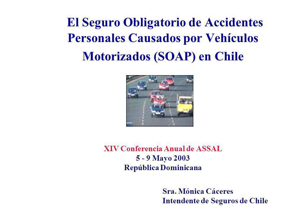 Seguro Obligatorio de Accidentes Personales Causados por Vehículos Motorizados (SOAP) La experiencia Chilena El Seguro Obligatorio de Accidentes Personales causados por vehículos motorizados, se inició en Chile en 1986.