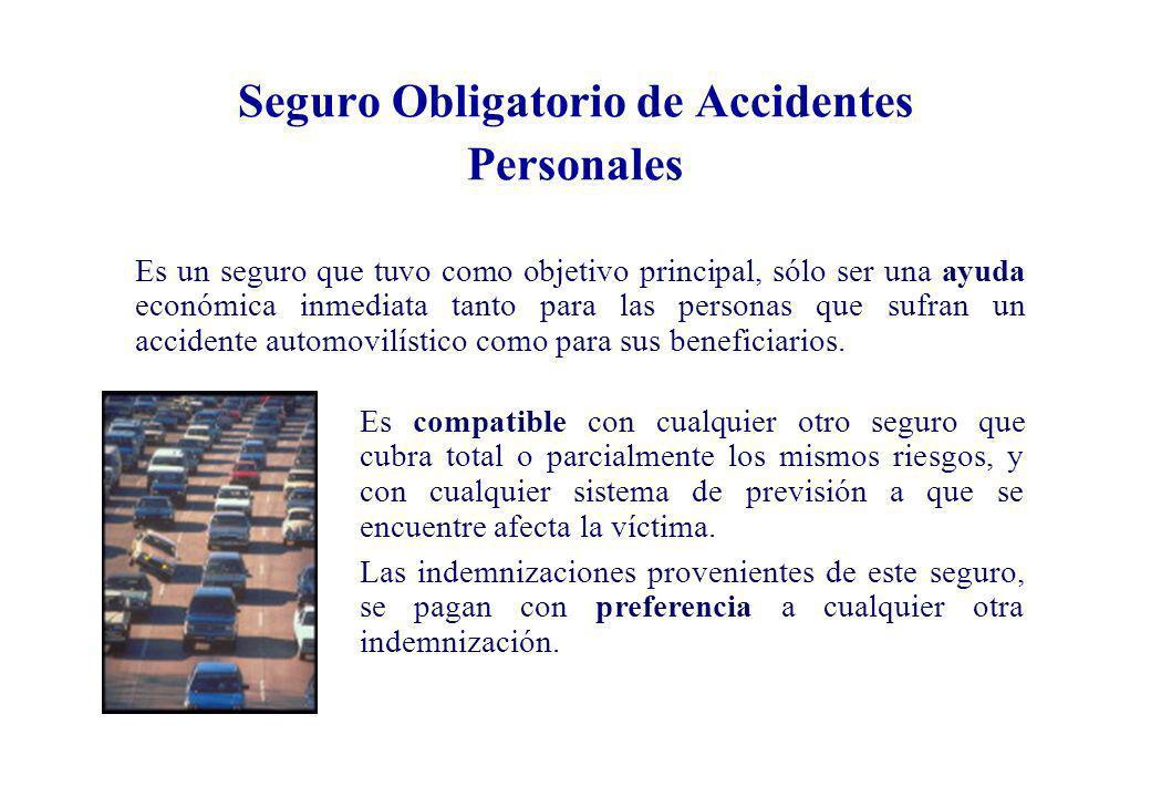 Principales Características del Seguro Obligatorio de Accidentes Personales ð Su contratación es anual y obligatoria para todos los vehículos que requieran permiso de circulación, para transitar por las vías públicas del territorio nacional.