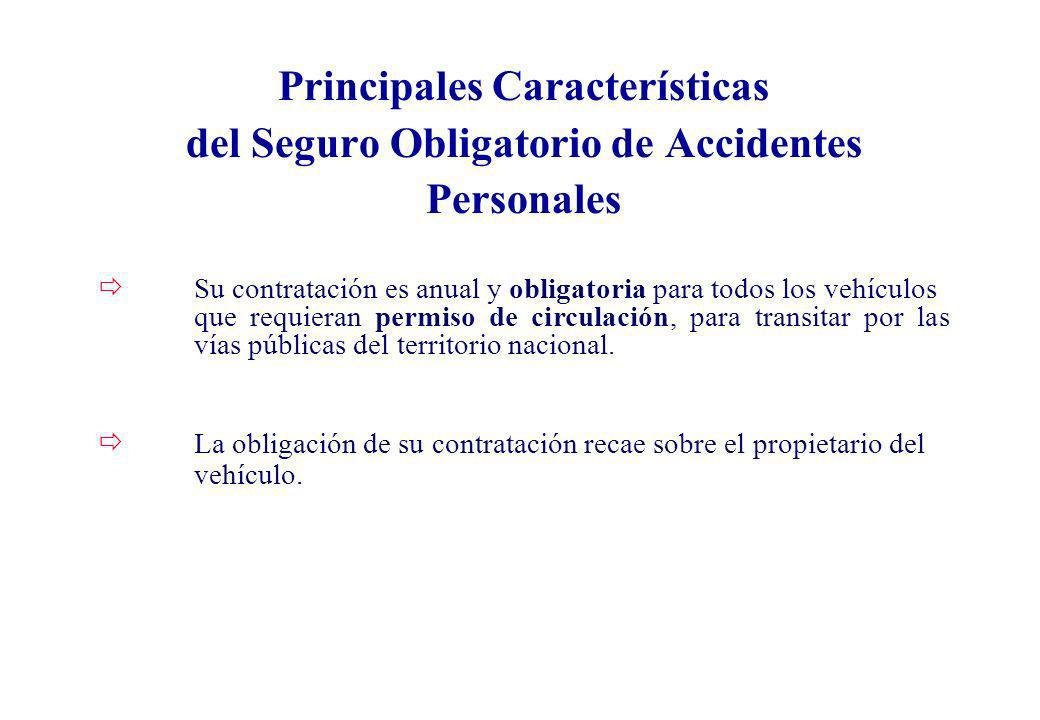 Principales Características del Seguro Obligatorio de Accidentes Personales ð Su contratación es anual y obligatoria para todos los vehículos que requ