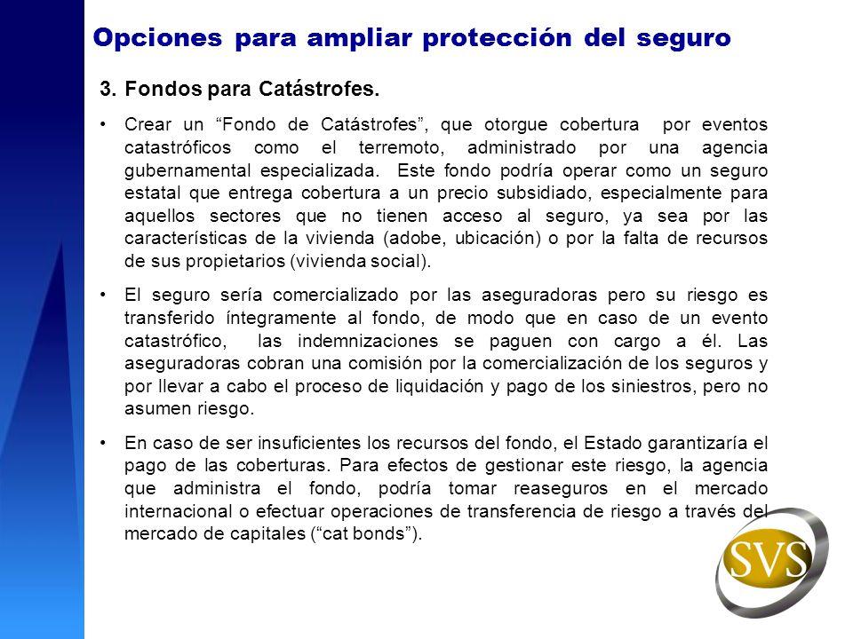 Opciones para ampliar protección del seguro 3.Fondos para Catástrofes. Crear un Fondo de Catástrofes, que otorgue cobertura por eventos catastróficos