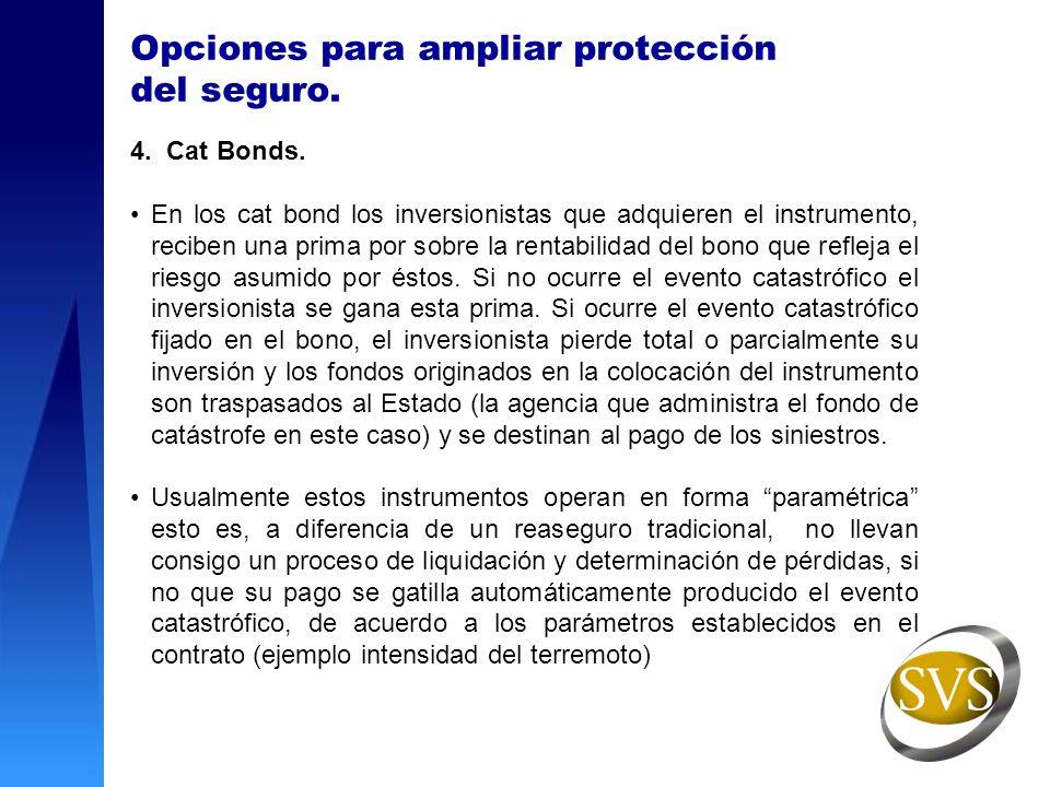 Opciones para ampliar protección del seguro. 4. Cat Bonds. En los cat bond los inversionistas que adquieren el instrumento, reciben una prima por sobr
