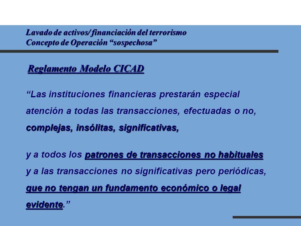 Lavado de activos/ financiación del terrorismo Concepto de Operación sospechosa Reglamento Modelo CICAD Las instituciones financieras prestarán especi