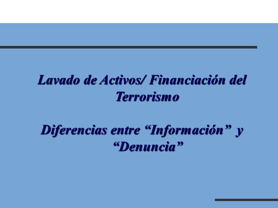 Lavado de Activos/ Financiación del Terrorismo Diferencias entre Información yDenuncia