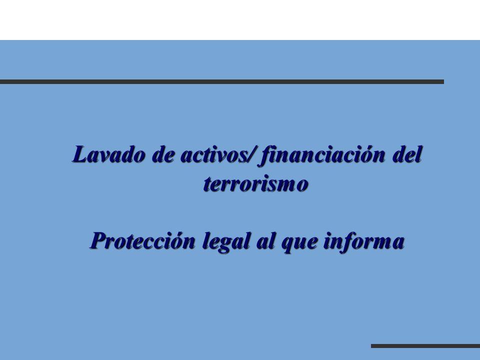 Lavado de activos/ financiación del terrorismo Protección legal al que informa