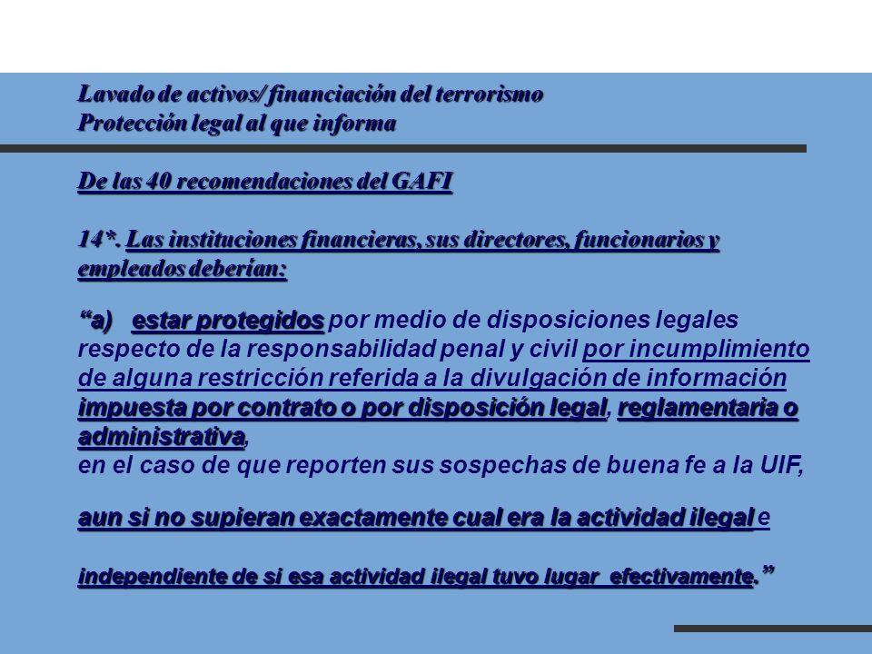 Lavado de activos/ financiación del terrorismo Protección legal al que informa De las 40 recomendaciones del GAFI 14*. Las instituciones financieras,