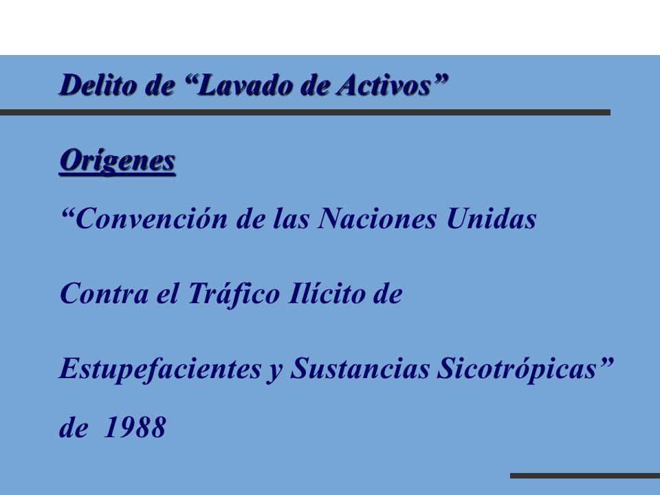 Delito de Lavado de Activos Orígenes Convención de las Naciones Unidas Contra el Tráfico Ilícito de Estupefacientes y Sustancias Sicotrópicas de 1988